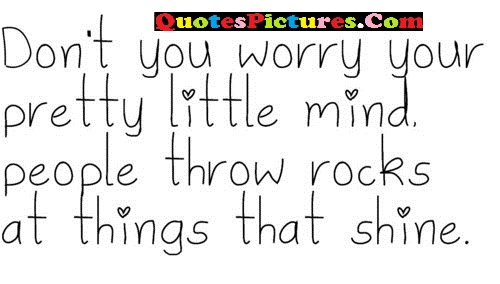 Perfect Worry Quote - Dont You Worry Your Pretty Little Mind.