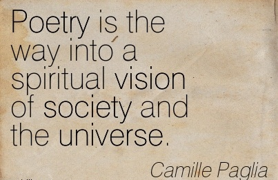 Poetry is the way into a spiritual vision of society and the universe.