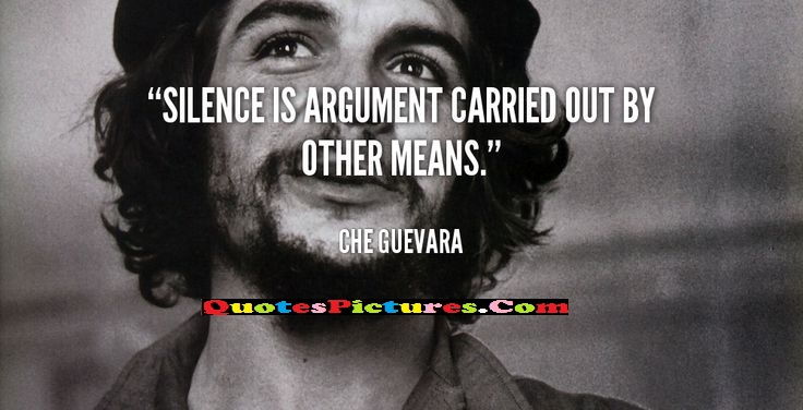 Politics Quote - Silence Is Argument Carried Out By Other Means.