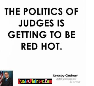 Politics Quote - The Politics Of Judges Is Getting To Be Red Hot.