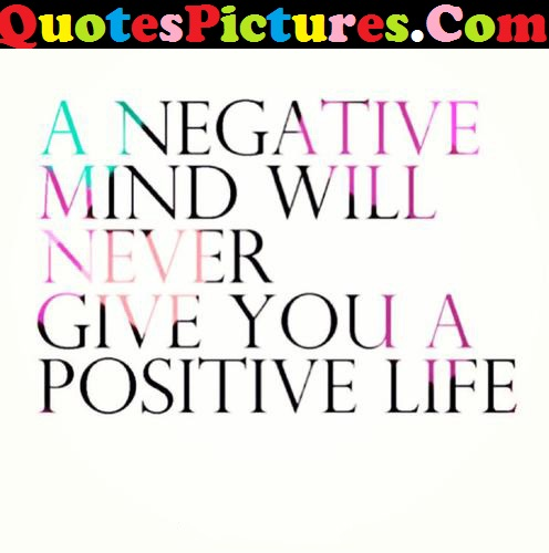 Positive Life Quote - A Negative Mind Never Give You A Positive Life