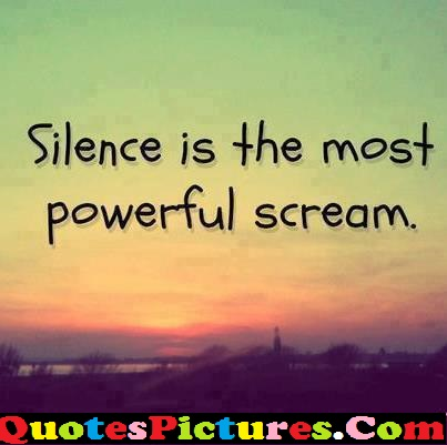 Powerful Life Quote - Silence Is Most Powerful Scream