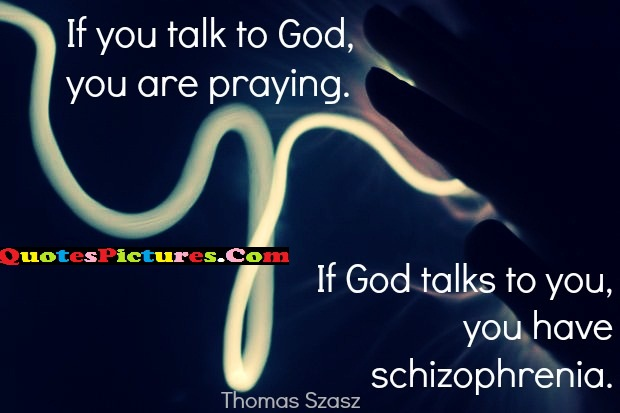 Religion Quote - If You Talk To God, You Are Praying.