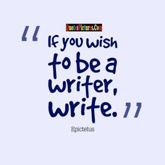 Safety Quote - If You Wish To Be A Writer, Write.