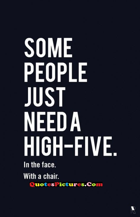 Sarcasm Quote - Some People Just Need A High - Five.