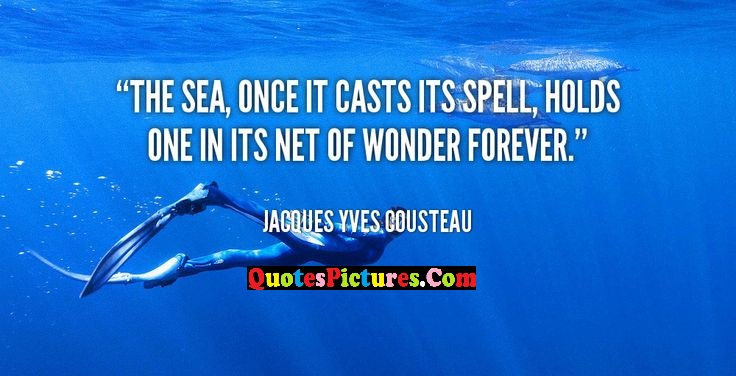 Sea Quote - The Sea, Once It Caste Its spell, Holds One In Its Net Of Wonder Forever.