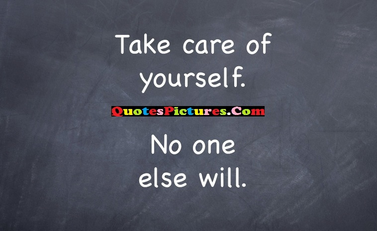 Selfish Quote - Take Care Of Yourself. No One Else Will.
