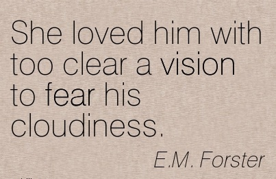 She loved him with too clear a vision to fear his cloudiness.