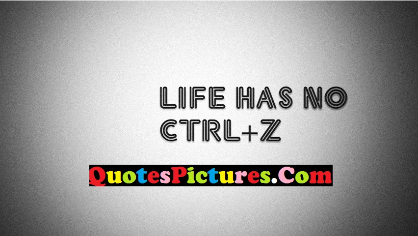 Short Life Quote - Life Is No Ctrl +Z