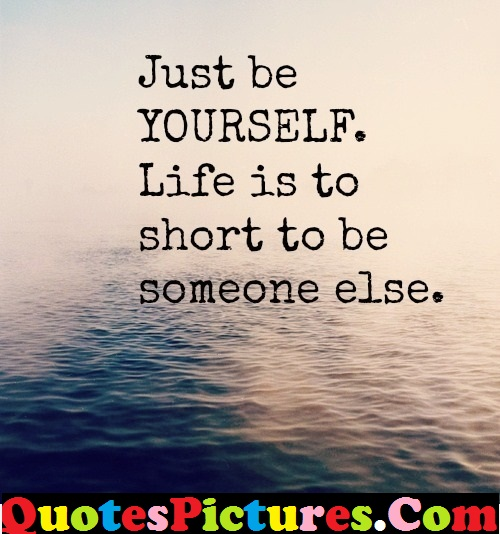 Short Life Quote - Life Is To Short To Be Someone Else