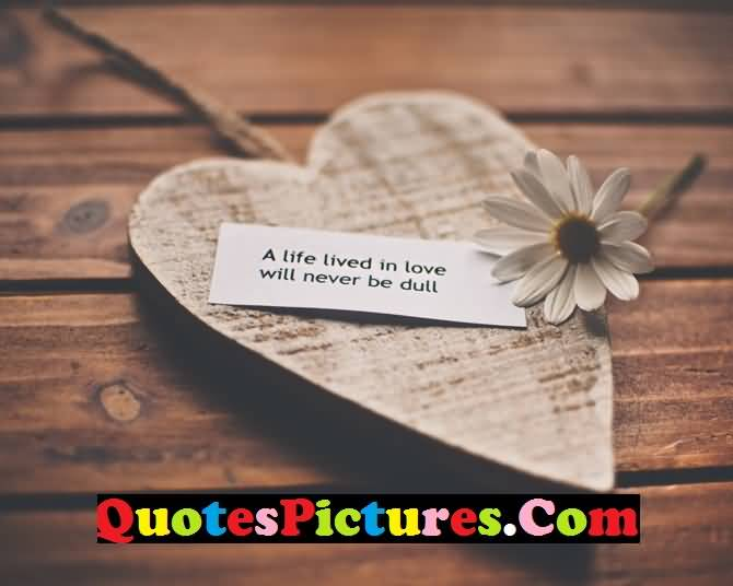 Short Love Quote - A Life Lived In Love Will Never Be Dull