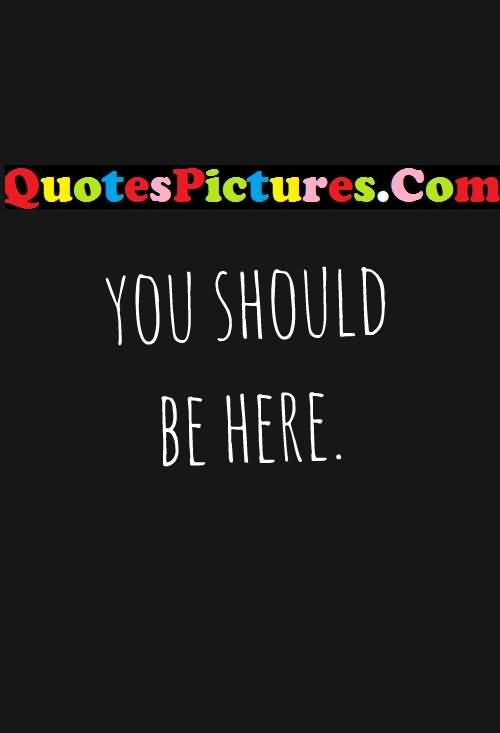 Short Love Quote - You Should Be Here
