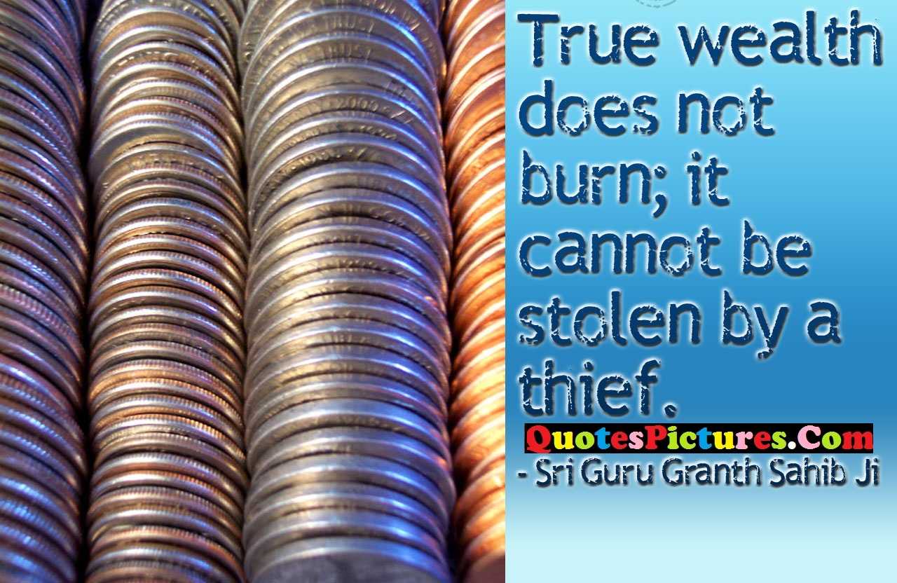 Sikhism Quote - True Wealth Does Not Burn; It Cannot Be Stolen By A Thief.