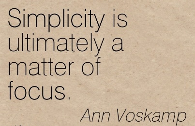 Simplicity is ultimately a matter of focus.  - Ann Voskamp