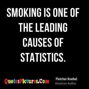 Smoking Quote - Smoking Is One Of The Leading Causes OF Statistics.