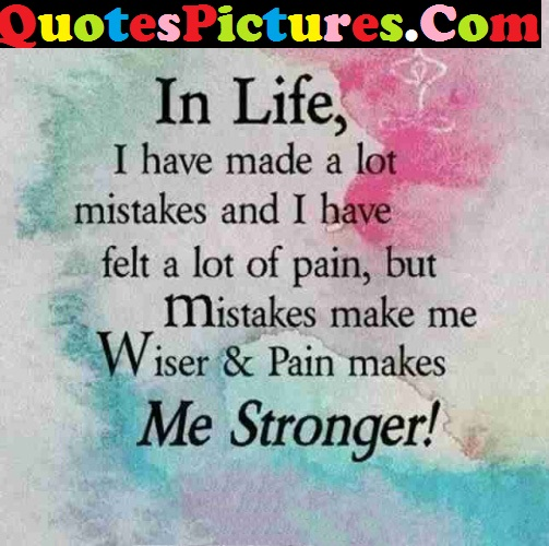 Strong Life Quote - Mistakes Me Wiser And Pain Makes Me Stronger