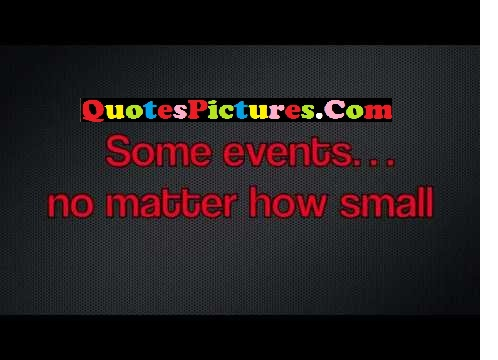Submission Quote - Some Events No Matter How Small.