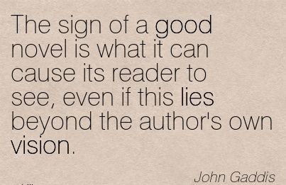 The sign of a good novel is what it can cause its reader to see, even if this lies beyond the author's own vision.