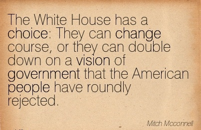 The White House has a choice They can change course, or they can double down on a vision of government that the American people have roundly rejected.