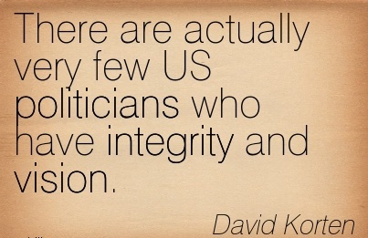 There are actually very few US politicians who have integrity and vision.