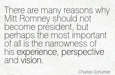There are many reasons why Mitt Romney should not become president, but perhaps the most important of all is the narrowness of his experience, perspective and vision.