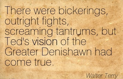 There were bickerings, outright fights, screaming tantrums, but Ted's vision of the Greater Denishawn had come true.