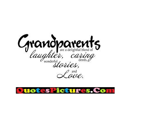 True Grandmother Quote - Grandparents Are A Delightful Blend Of Laughter, Caring Wonderful Deeds.