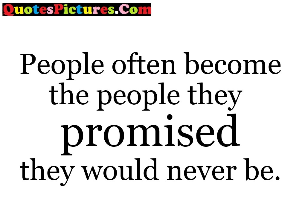 True Human Rights Quote - People Often Become The People They Promised They Would Never be.