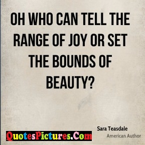 True Joy Quote - Oh Who Can Tell The Range Of joy or Set The Bounds Of Beauty !