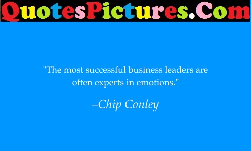 True Leadership Quote - The Most Successful Business Leaders Are Often Experts In Emotions. - Chip Conley