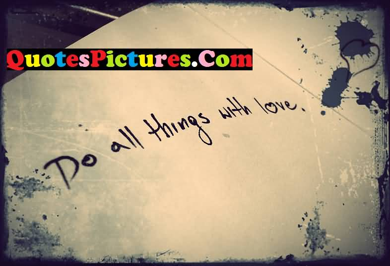True Love Quote - Do All Things With Love