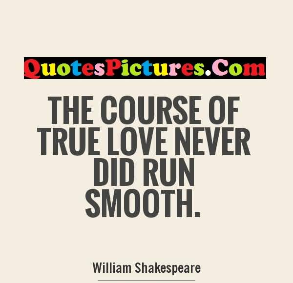 True Love Quote - The Course Of True Love Never Did Run Smooth
