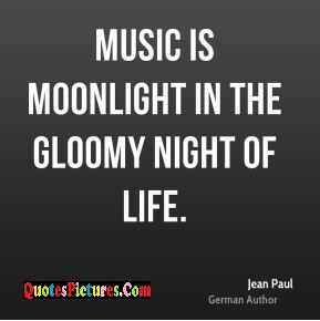 True Music Quote - Music Is Moonlight In The Gloomy Night Of Life.