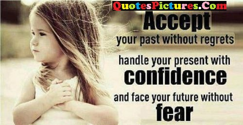 True Past Quote - Accrpt Your Past Without Regrets Handle Your Present With Confidence And Face Your Future Without Fear.