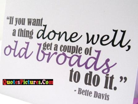 True Retirement Quote - If You Want A Thing Done Well, Get A  Couple Of Old Broads To Do It.