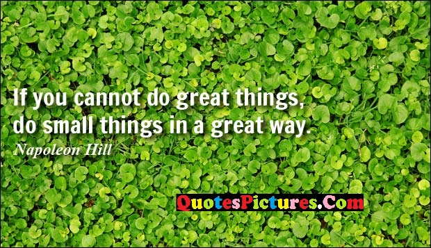True Victory Quote - If You Cannot Do Great Things, Do Small Things In A Great Way.