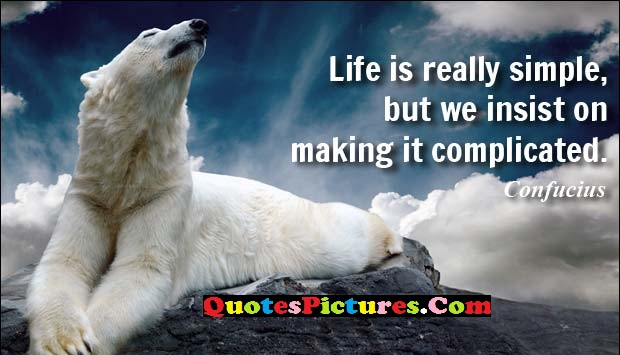 True Victory Quote - Life Is Really Simple, But We Insist On Making It Complicated.
