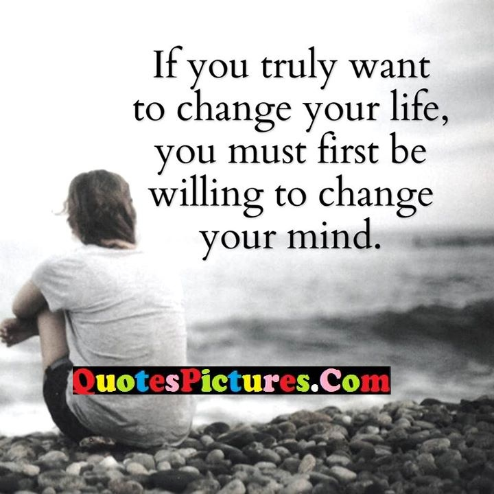 truly want change life mind