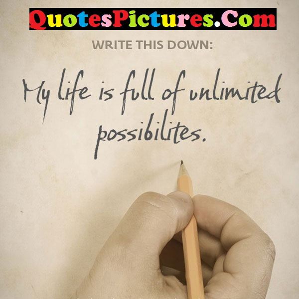 Ultimate Life Quote - My Life Is Full Of Unlimited Possibilites