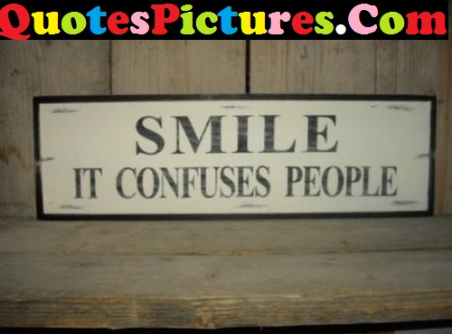 Ultimate Life Quote - Smile It Confuses People