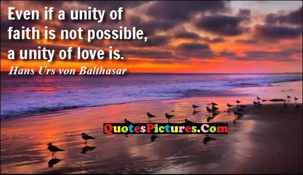 Victory Quote - Even If A Unity Of Faith Is Not Possible, A Unity Of Love Is.