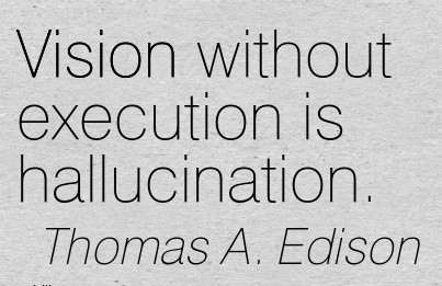 Vision without execution is hallucination.