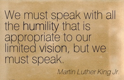 We must speak with all the humility that is appropriate to our limited vision, but we must speak.