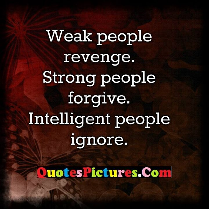 weak revenge forgive intelligent ignore