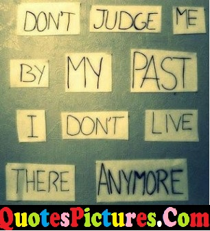 Wonderful Life Quote - Don't Judge Me By My Past