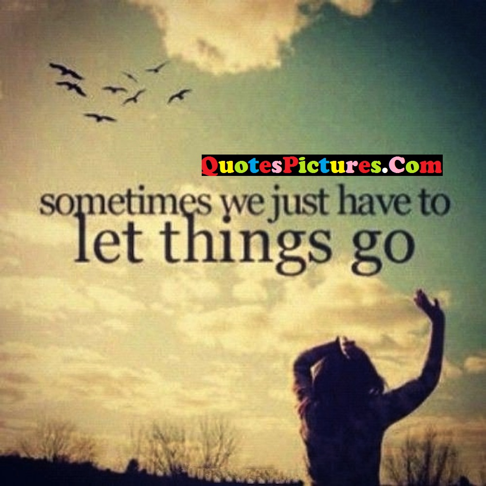 Wonderful Life Quote - Sometimes We Just Have To Let Things Go