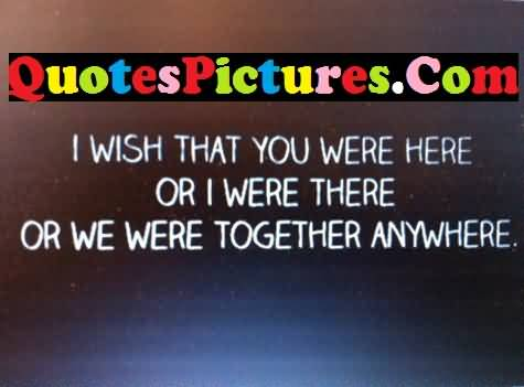Wonderful Love Quote - I Wish That You Were Here