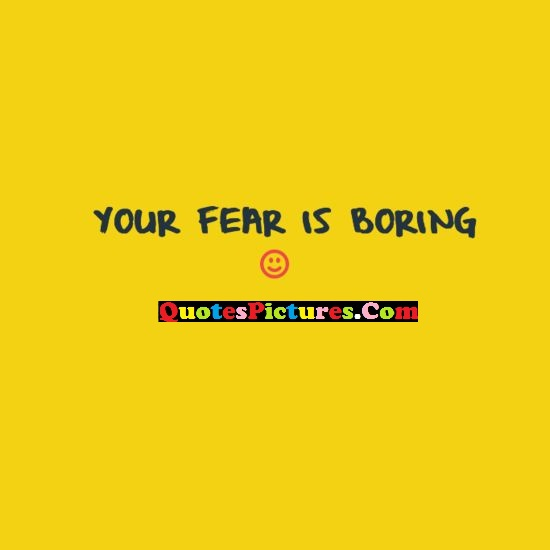 Worry Quote - Your Fear Is Boring.