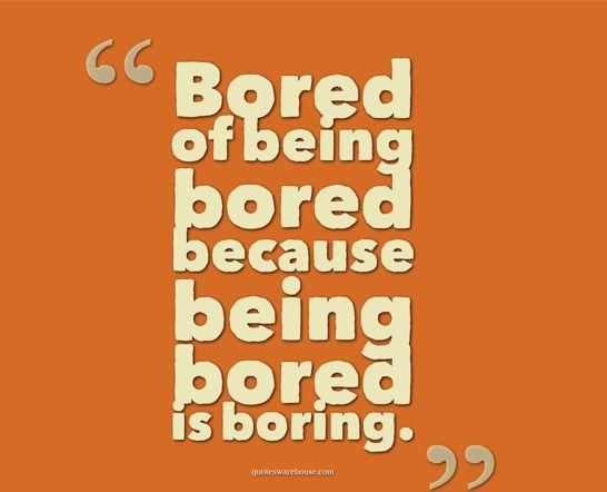 Bored Quotes And Bored Sayings Images