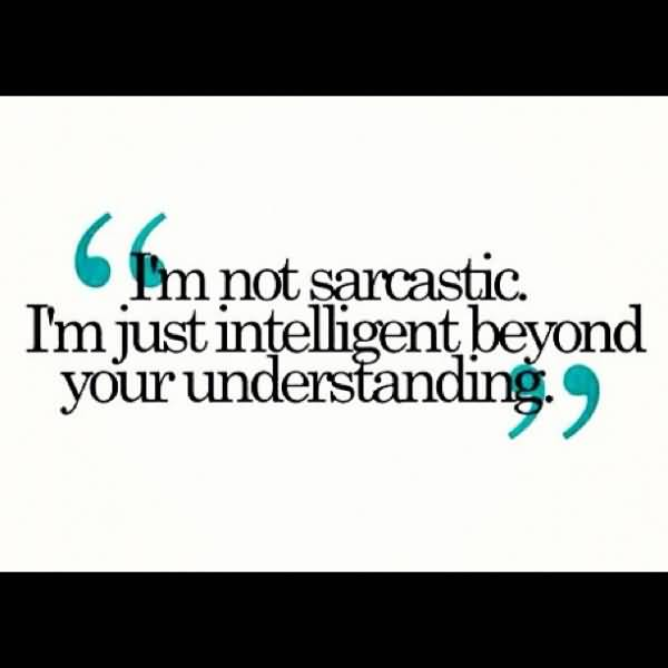 Sarcasm Quotes And Sarcasm Sayings Images